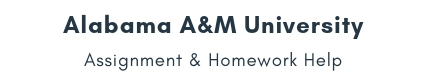Alabama A&M University Assignment &Homework Help